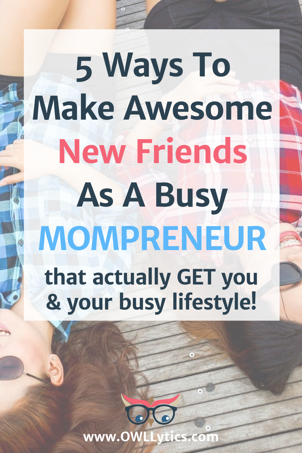5 Ways To Make New Friends As A Busy Mompreneur | OWLLytics