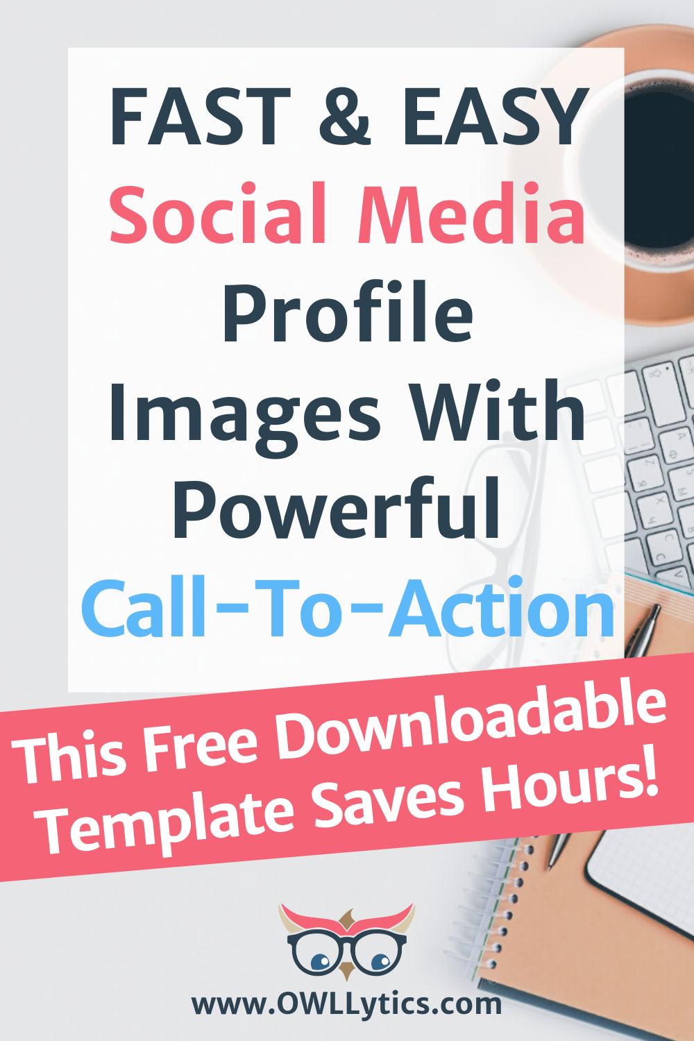 How To Create Social Media Images with a Call To Action To Boost Engagement | OWLLytics