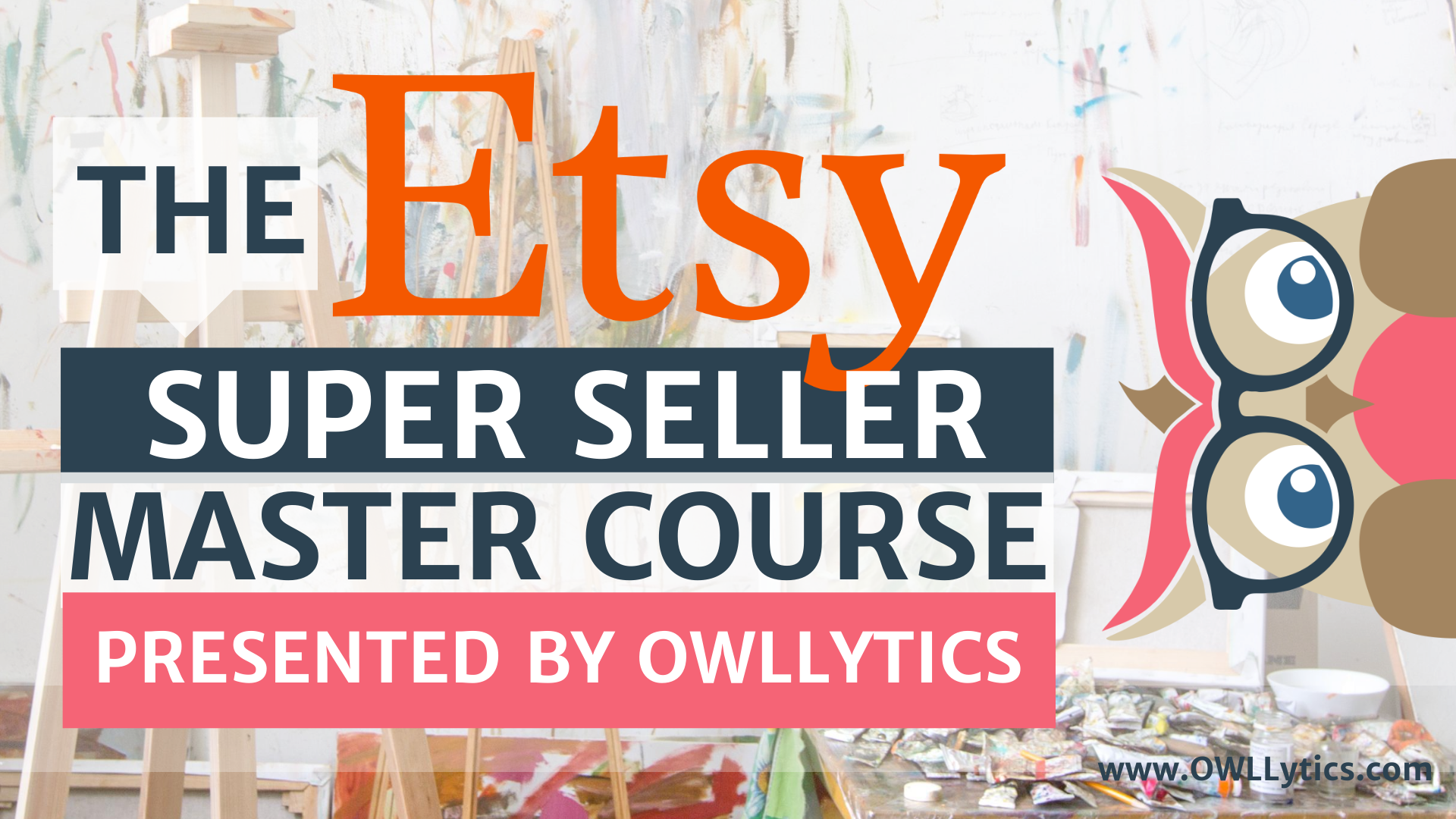 The Etsy Super Seller Master Course by OWLLytics