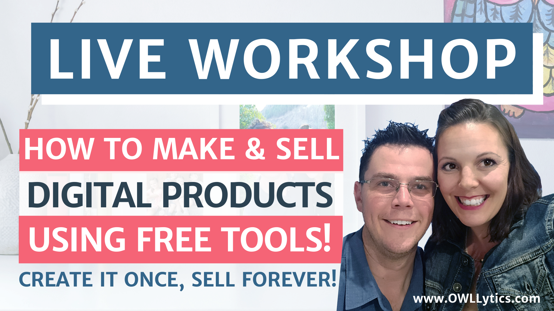Free Workshop: Learn How To EASILY Make & Sell Digital Products Using 100% Free Tools!